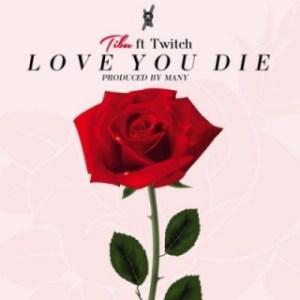 Tibu - Love You Die ft. Twitch